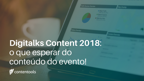 Digitalks Content 2018: o que esperar do conteúdo do evento!