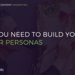Buyer Personas: All You Need To Build Yours