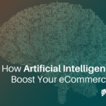 How Artificial Intelligence Can Boost Your eCommerce Sales
